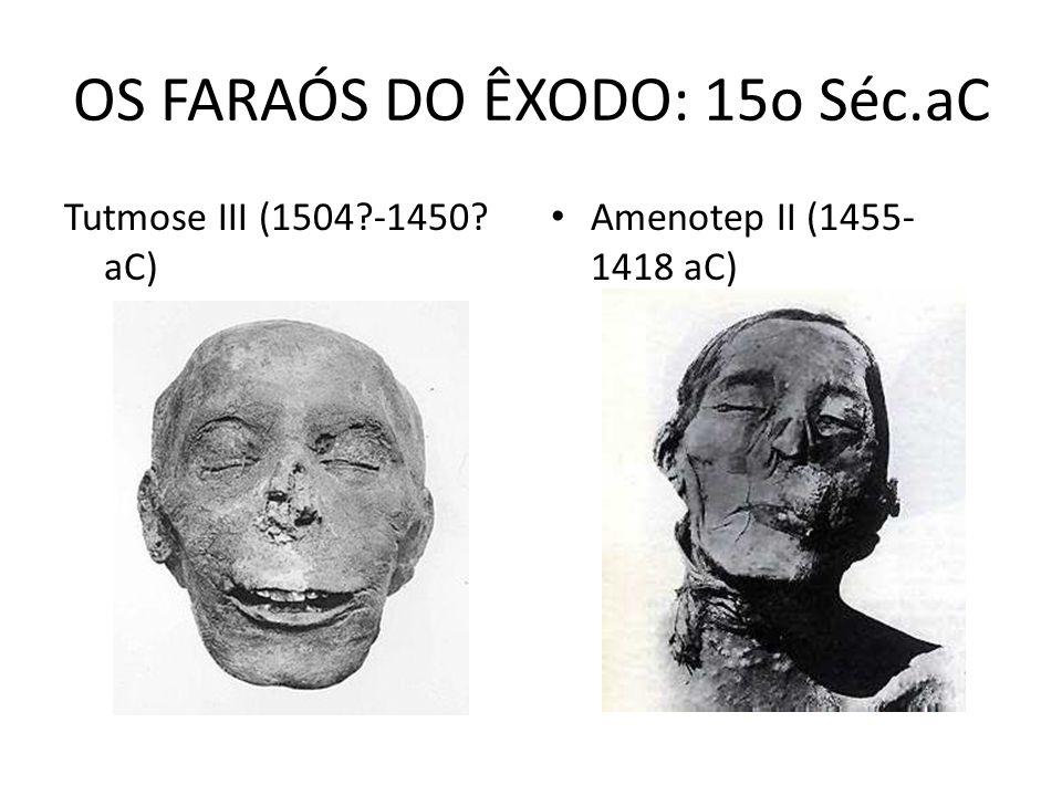 OS FARAÓS DO ÊXODO: 15o Séc.aC Tutmose III (1504?-1450? aC) Amenotep II (1455- 1418 aC)