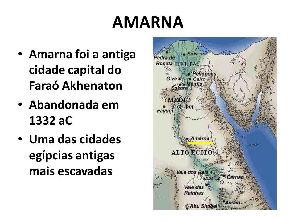 AMARNA Amarna foi a antiga cidade capital do Faraó Akhenaton Abandonada em 1332 aC Uma das cidades egípcias antigas mais escavadas