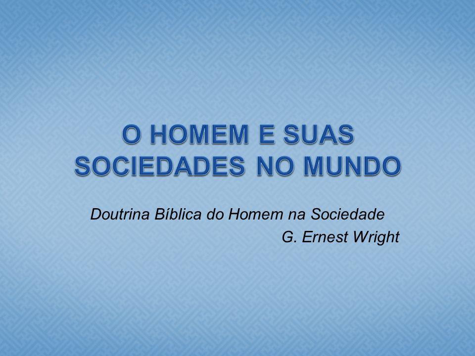 Doutrina Bíblica do Homem na Sociedade G. Ernest Wright
