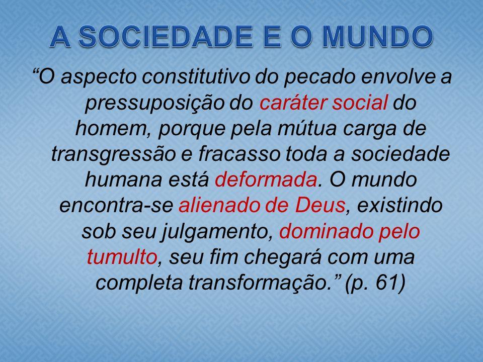 O aspecto constitutivo do pecado envolve a pressuposição do caráter social do homem, porque pela mútua carga de transgressão e fracasso toda a socieda