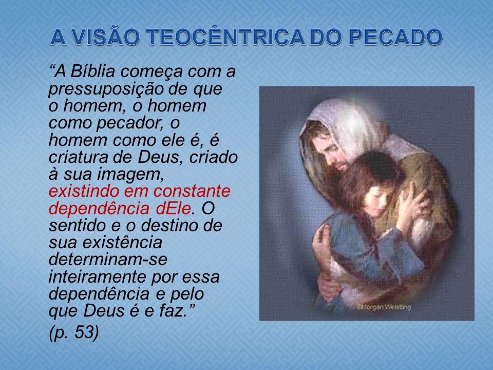 A Bíblia começa com a pressuposição de que o homem, o homem como pecador, o homem como ele é, é criatura de Deus, criado à sua imagem, existindo em co