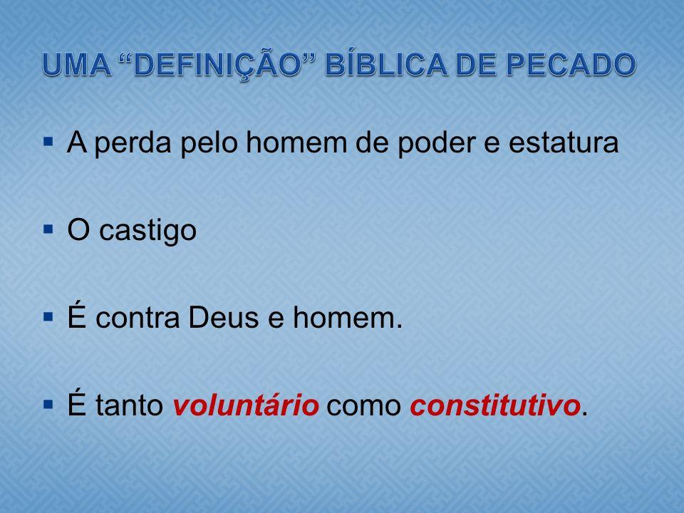 A perda pelo homem de poder e estatura O castigo É contra Deus e homem. É tanto voluntário como constitutivo.