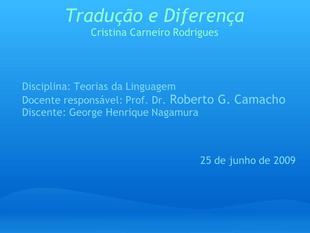Tradução e Diferença Cristina Carneiro Rodrigues Disciplina: Teorias da Linguagem Docente responsável: Prof. Dr. Roberto G. Camacho Discente: George H