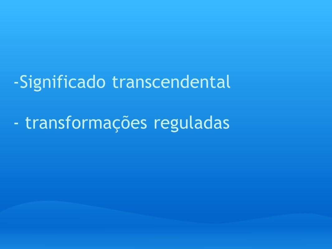 -Significado transcendental - transformações reguladas