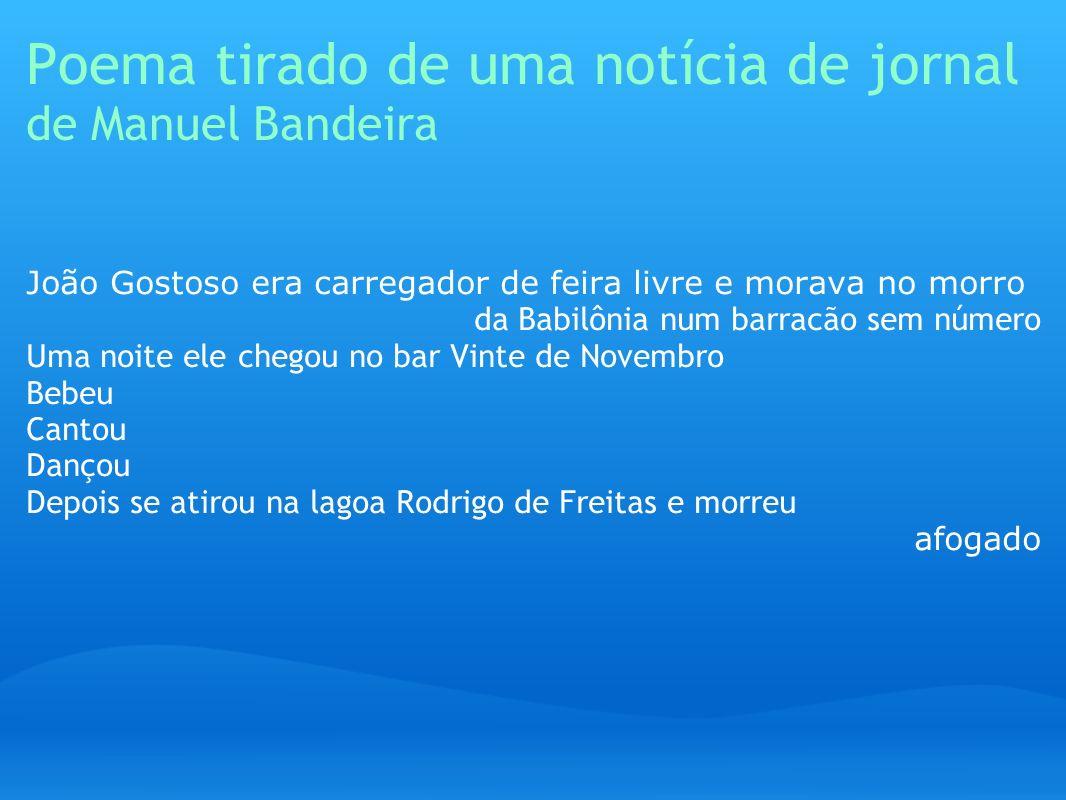 Poema tirado de uma notícia de jornal de Manuel Bandeira João Gostoso era carregador de feira livre e morava no morro da Babilônia num barracão sem nú
