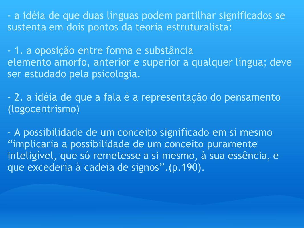 - a idéia de que duas línguas podem partilhar significados se sustenta em dois pontos da teoria estruturalista: - 1. a oposição entre forma e substânc