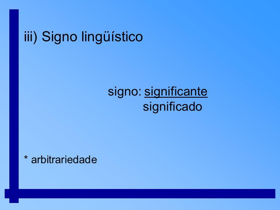 iv) Sincronia x Diacronia.Sincronia : estudo do sistema em simultaneidade..