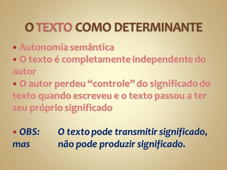 Autonomia semântica Autonomia semântica O texto é completamente independente do autor O texto é completamente independente do autor O autor perdeu con
