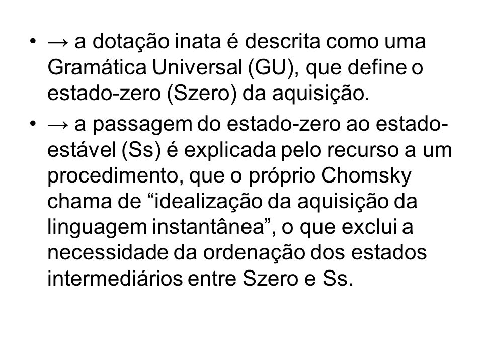 a dotação inata é descrita como uma Gramática Universal (GU), que define o estado-zero (Szero) da aquisição. a passagem do estado-zero ao estado- está