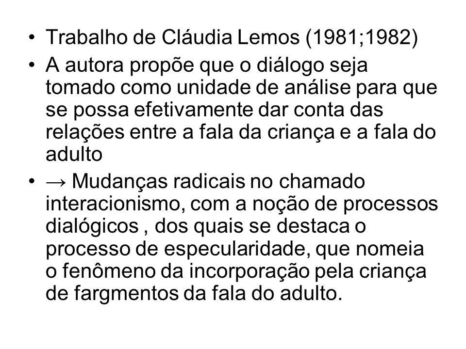 Trabalho de Cláudia Lemos (1981;1982) A autora propõe que o diálogo seja tomado como unidade de análise para que se possa efetivamente dar conta das r