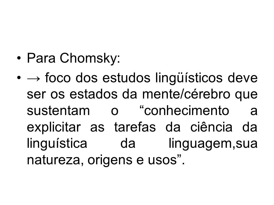 Para Chomsky: foco dos estudos lingüísticos deve ser os estados da mente/cérebro que sustentam o conhecimento a explicitar as tarefas da ciência da li
