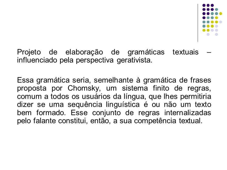 Projeto de elaboração de gramáticas textuais – influenciado pela perspectiva gerativista. Essa gramática seria, semelhante à gramática de frases propo