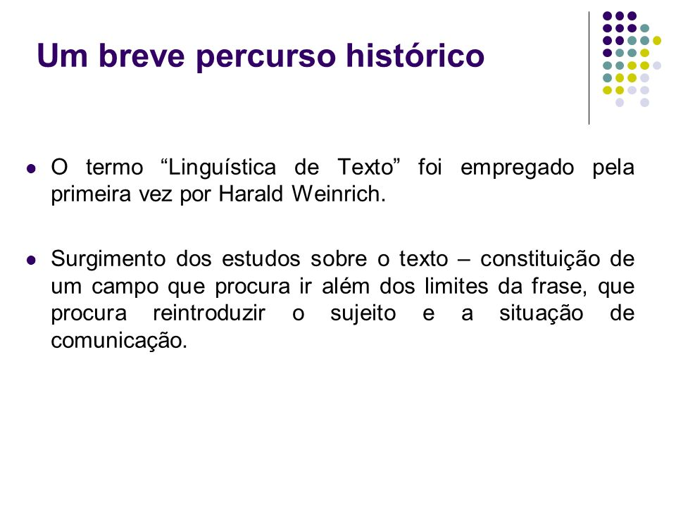 Um breve percurso histórico O termo Linguística de Texto foi empregado pela primeira vez por Harald Weinrich. Surgimento dos estudos sobre o texto – c
