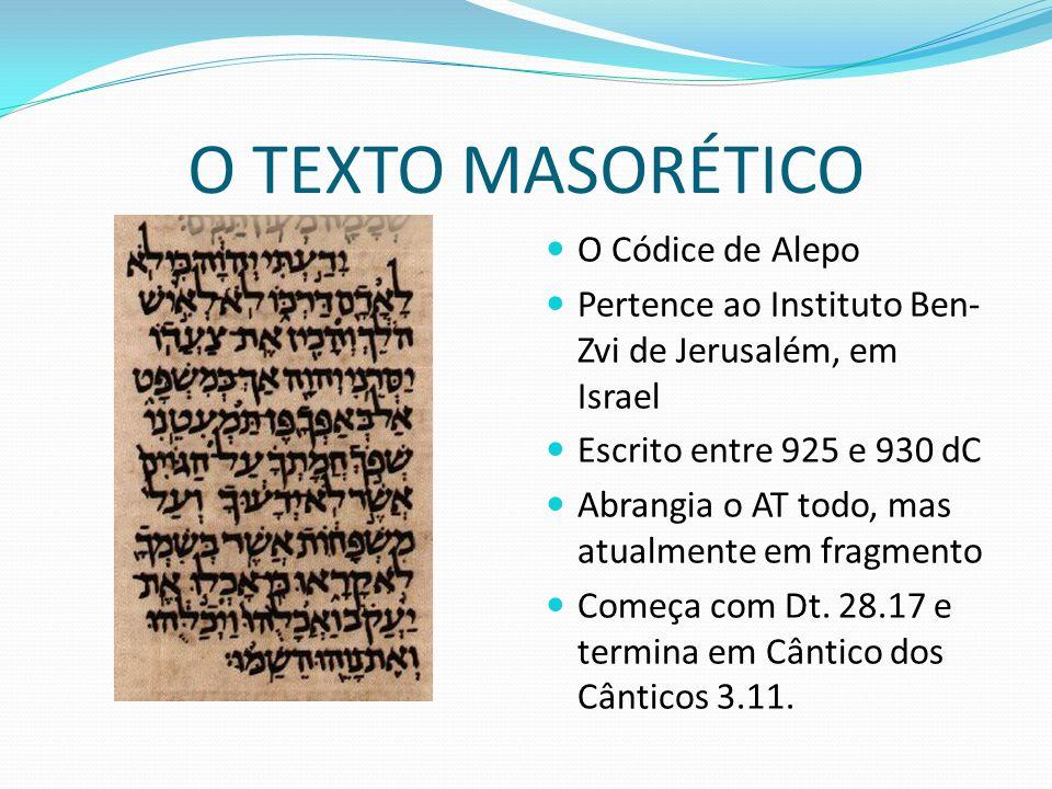 O TEXTO MASORÉTICO O Códice de Alepo Pertence ao Instituto Ben- Zvi de Jerusalém, em Israel Escrito entre 925 e 930 dC Abrangia o AT todo, mas atualme