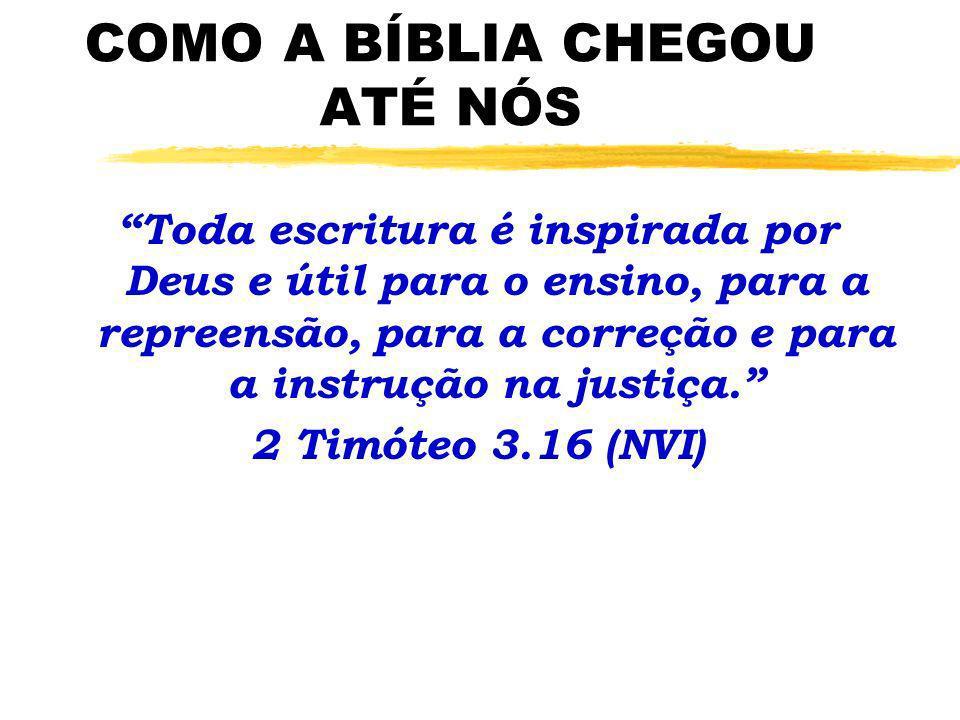COMO A BÍBLIA CHEGOU ATÉ NÓS Toda escritura é inspirada por Deus e útil para o ensino, para a repreensão, para a correção e para a instrução na justiç
