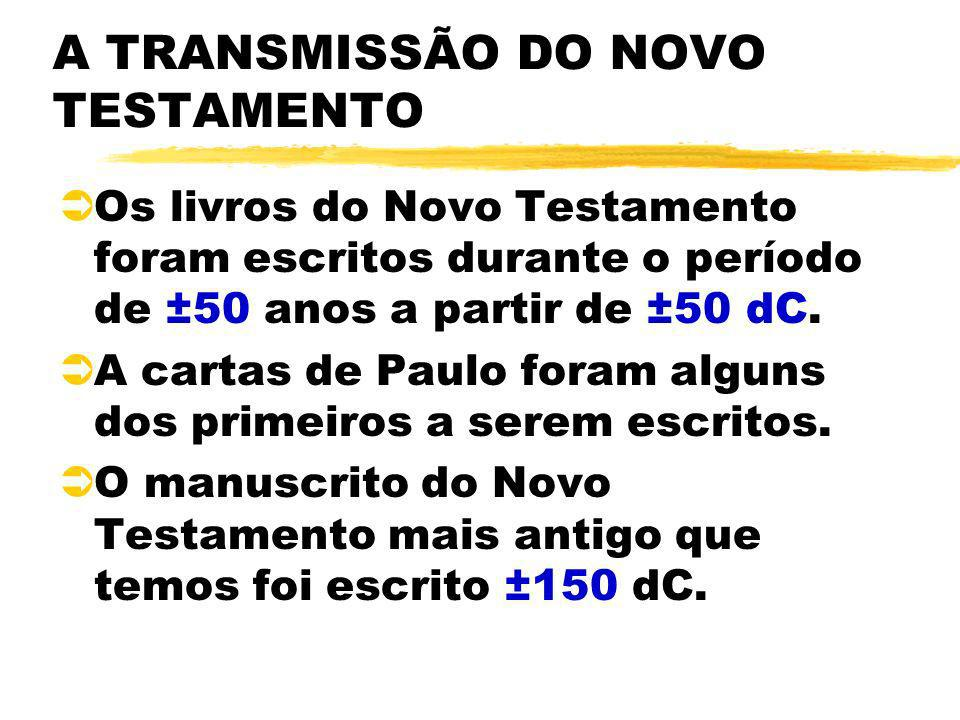 A TRANSMISSÃO DO NOVO TESTAMENTO ÜOs livros do Novo Testamento foram escritos durante o período de ±50 anos a partir de ±50 dC. ÜA cartas de Paulo for