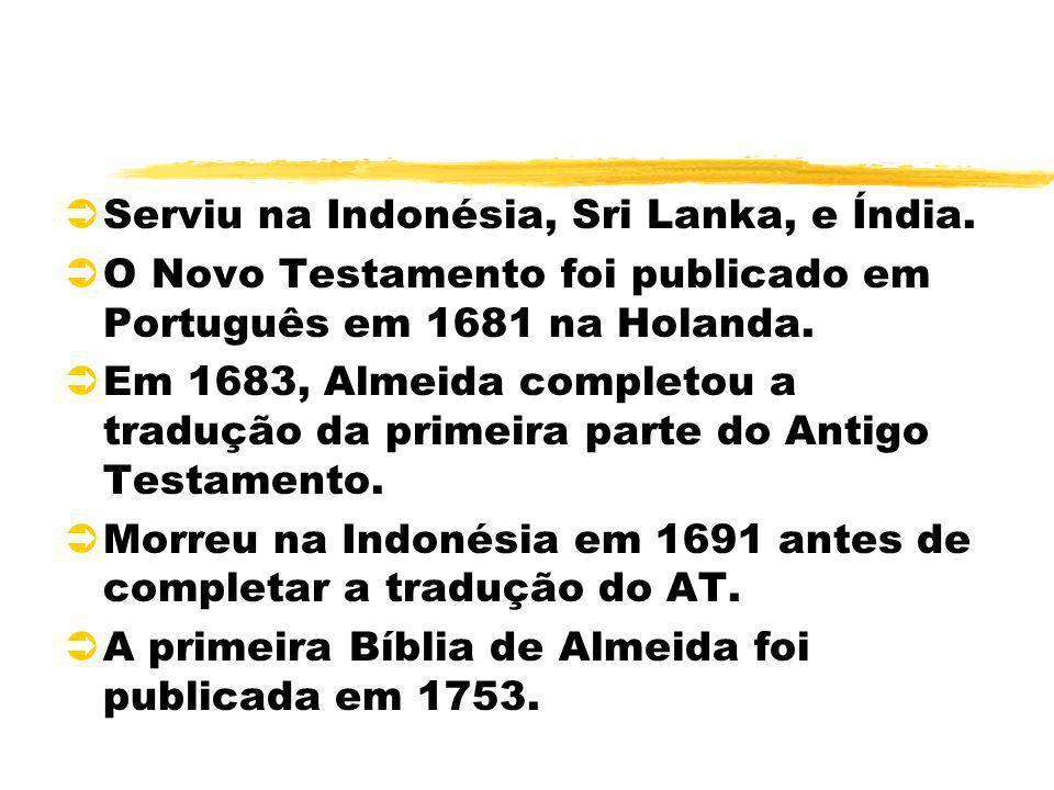 ÜServiu na Indonésia, Sri Lanka, e Índia. ÜO Novo Testamento foi publicado em Português em 1681 na Holanda. ÜEm 1683, Almeida completou a tradução da