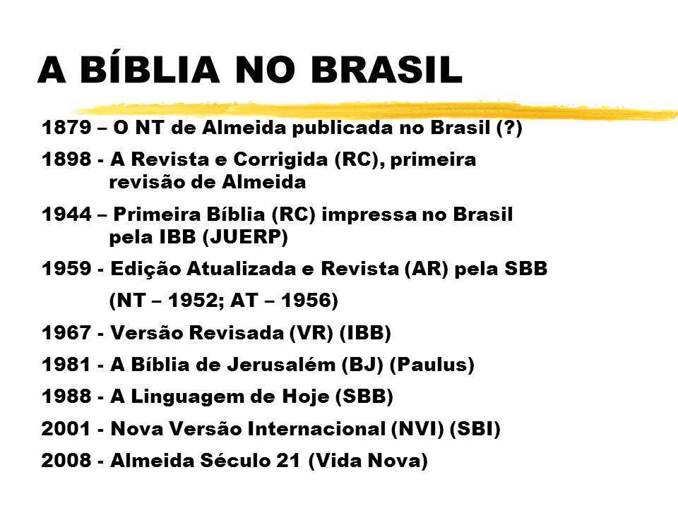 A BÍBLIA NO BRASIL 1879 – O NT de Almeida publicada no Brasil (?) 1898 - A Revista e Corrigida (RC), primeira revisão de Almeida 1944 – Primeira Bíbli
