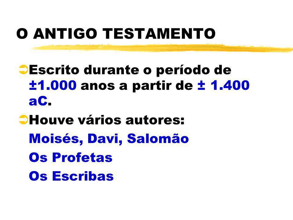 O ANTIGO TESTAMENTO ÜEscrito durante o período de ±1.000 anos a partir de ± 1.400 aC. ÜHouve vários autores: Moisés, Davi, Salomão Os Profetas Os Escr