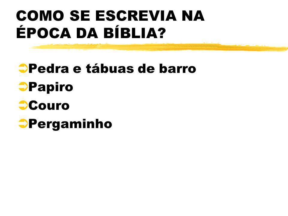 COMO SE ESCREVIA NA ÉPOCA DA BÍBLIA? ÜPedra e tábuas de barro ÜPapiro ÜCouro ÜPergaminho