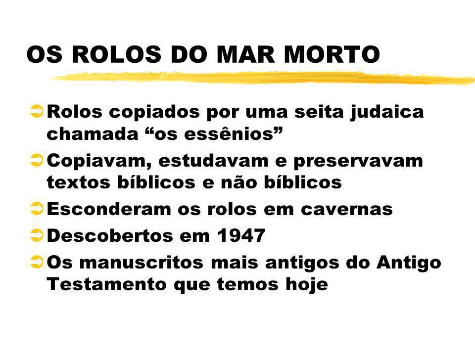 OS ROLOS DO MAR MORTO ÜRolos copiados por uma seita judaica chamada os essênios ÜCopiavam, estudavam e preservavam textos bíblicos e não bíblicos ÜEsc