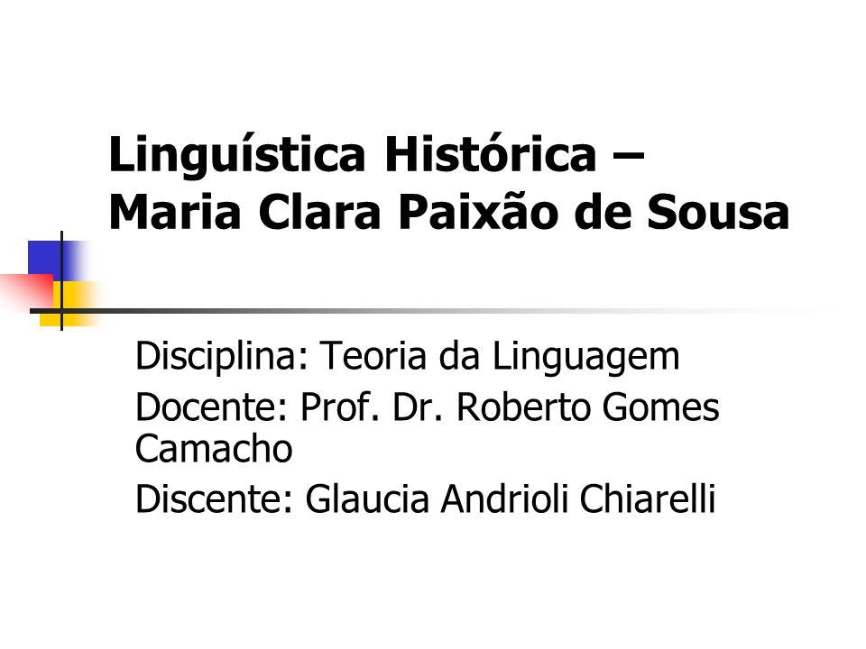 Linguística Histórica – Maria Clara Paixão de Sousa Disciplina: Teoria da Linguagem Docente: Prof. Dr. Roberto Gomes Camacho Discente: Glaucia Andriol