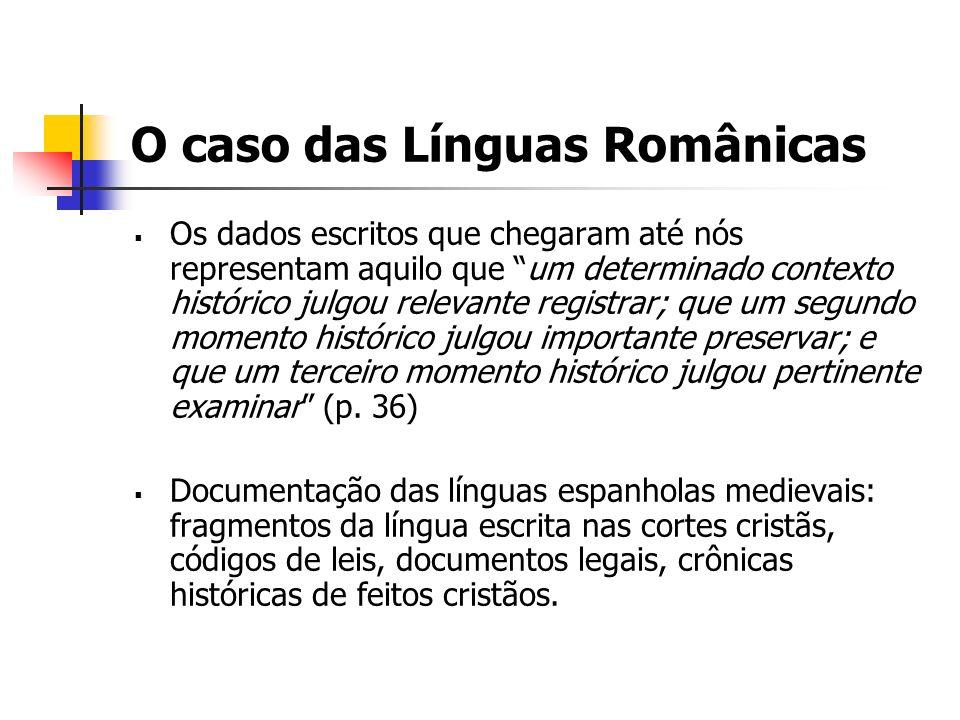 O caso das Línguas Românicas Os dados escritos que chegaram até nós representam aquilo que um determinado contexto histórico julgou relevante registra