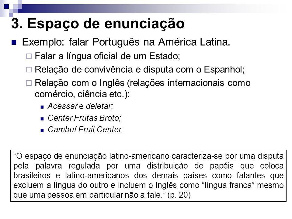 3. Espaço de enunciação O espaço de enunciação latino-americano caracteriza-se por uma disputa pela palavra regulada por uma distribuição de papéis qu