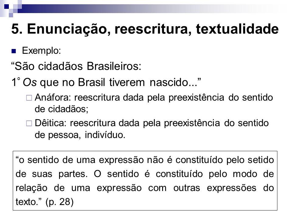 5. Enunciação, reescritura, textualidade Exemplo: São cidadãos Brasileiros: 1 º Os que no Brasil tiverem nascido... Anáfora: reescritura dada pela pre