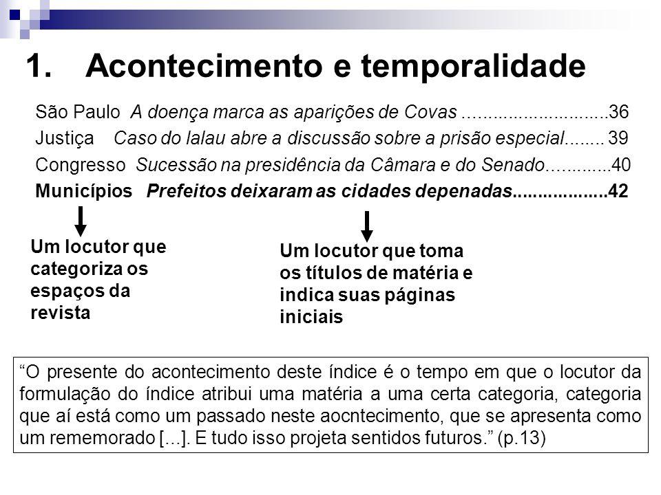 1.Acontecimento e temporalidade São Paulo A doença marca as aparições de Covas.............................36 Justiça Caso do lalau abre a discussão s