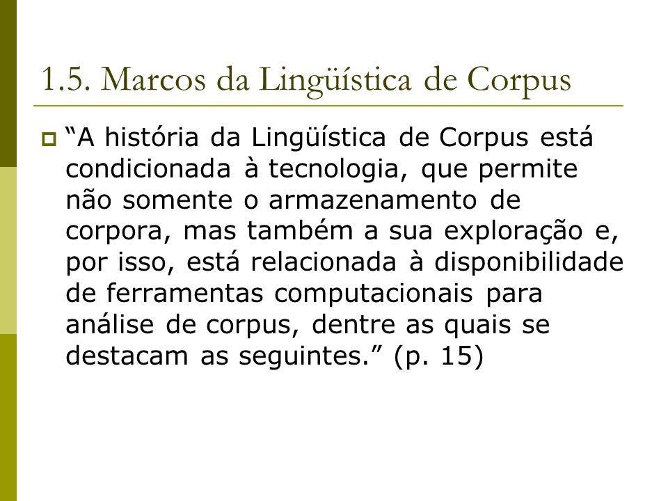1.5. Marcos da Lingüística de Corpus A história da Lingüística de Corpus está condicionada à tecnologia, que permite não somente o armazenamento de co