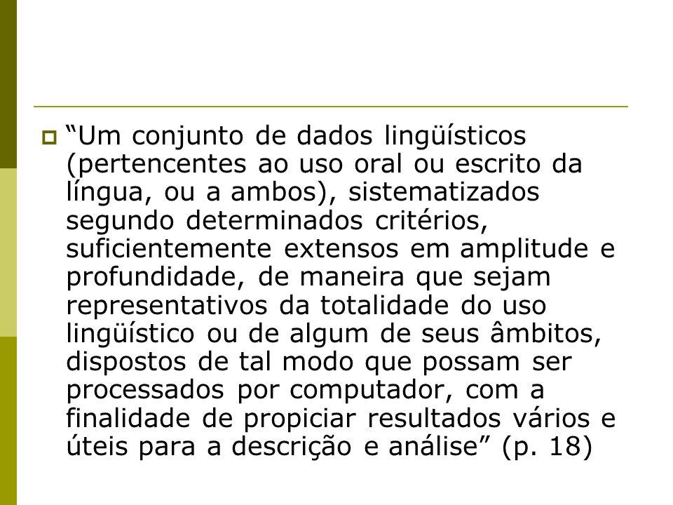 Um conjunto de dados lingüísticos (pertencentes ao uso oral ou escrito da língua, ou a ambos), sistematizados segundo determinados critérios, suficien