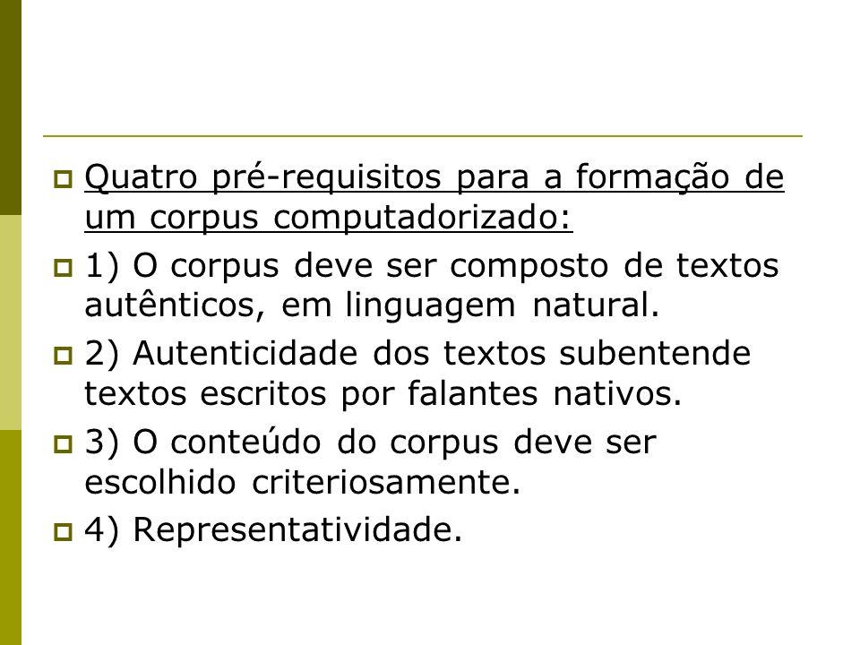 Quatro pré-requisitos para a formação de um corpus computadorizado: 1) O corpus deve ser composto de textos autênticos, em linguagem natural. 2) Auten