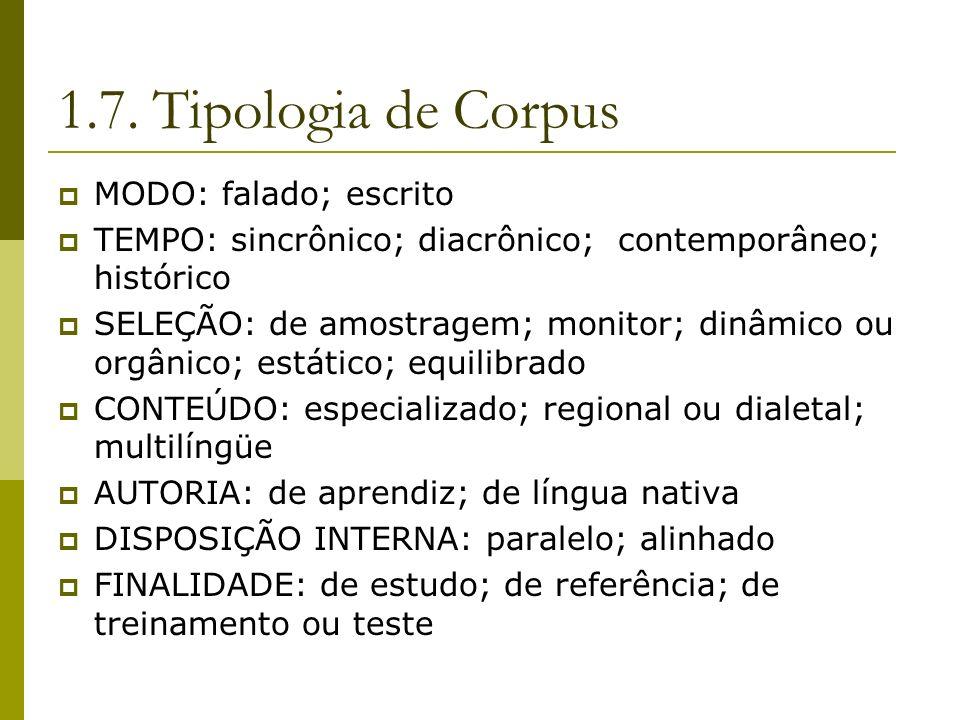 1.7. Tipologia de Corpus MODO: falado; escrito TEMPO: sincrônico; diacrônico; contemporâneo; histórico SELEÇÃO: de amostragem; monitor; dinâmico ou or