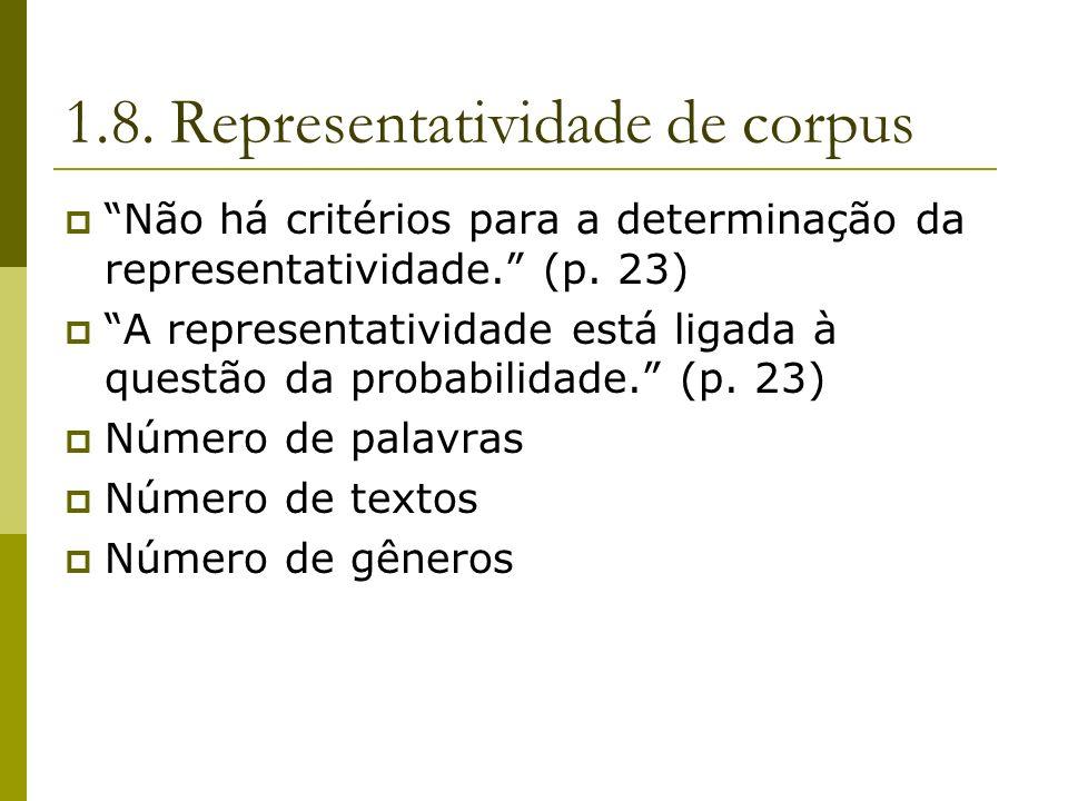 1.8. Representatividade de corpus Não há critérios para a determinação da representatividade. (p. 23) A representatividade está ligada à questão da pr