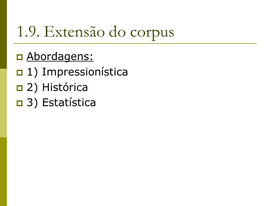 1.9. Extensão do corpus Abordagens: 1) Impressionística 2) Histórica 3) Estatística