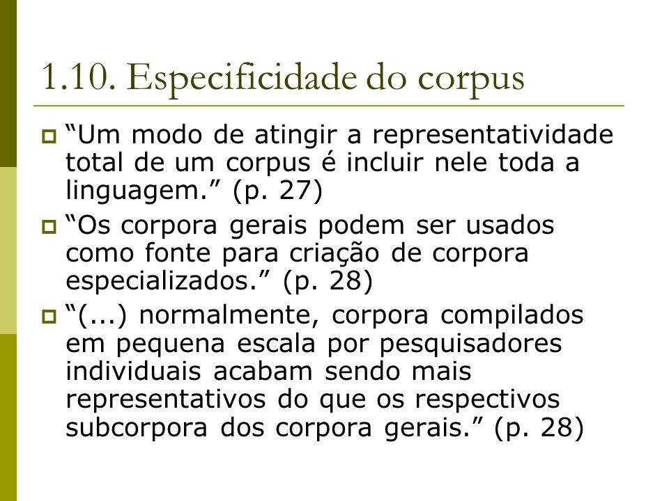 1.10. Especificidade do corpus Um modo de atingir a representatividade total de um corpus é incluir nele toda a linguagem. (p. 27) Os corpora gerais p