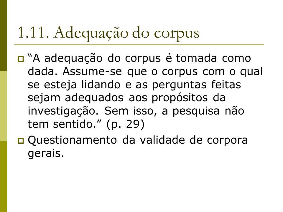 1.11. Adequação do corpus A adequação do corpus é tomada como dada. Assume-se que o corpus com o qual se esteja lidando e as perguntas feitas sejam ad