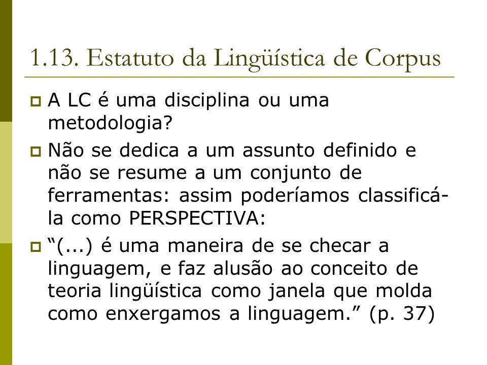 1.13. Estatuto da Lingüística de Corpus A LC é uma disciplina ou uma metodologia? Não se dedica a um assunto definido e não se resume a um conjunto de