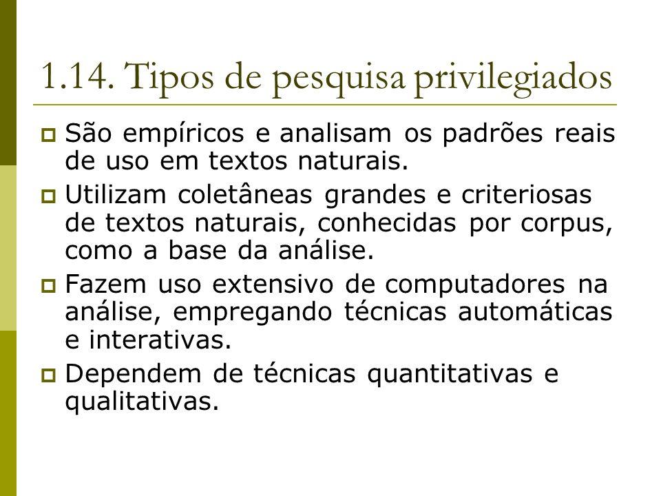 1.14. Tipos de pesquisa privilegiados São empíricos e analisam os padrões reais de uso em textos naturais. Utilizam coletâneas grandes e criteriosas d