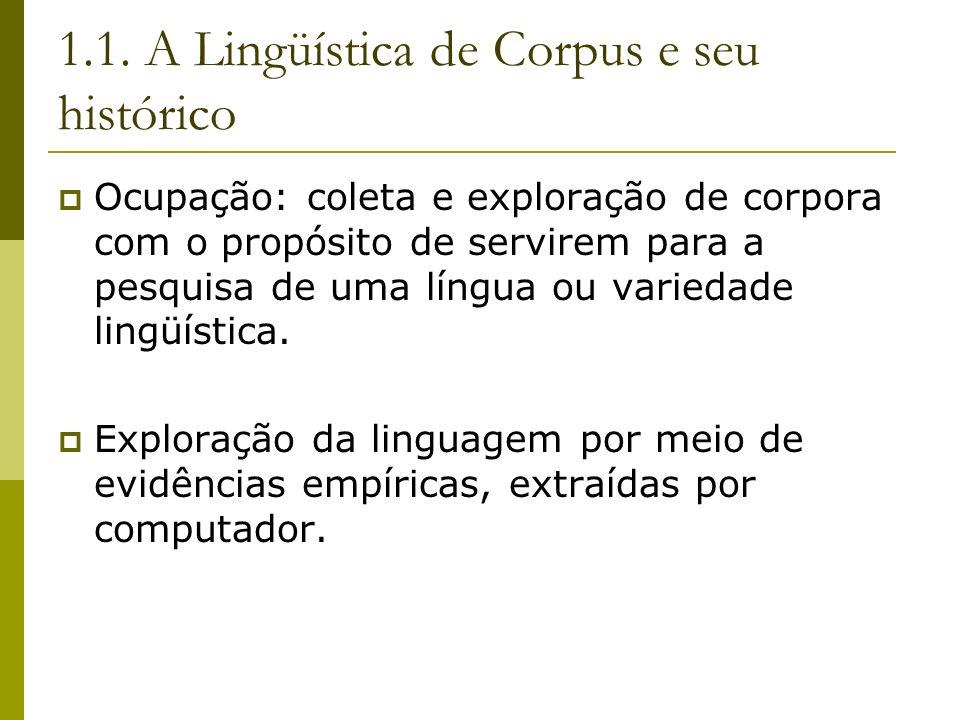 1.1. A Lingüística de Corpus e seu histórico Ocupação: coleta e exploração de corpora com o propósito de servirem para a pesquisa de uma língua ou var
