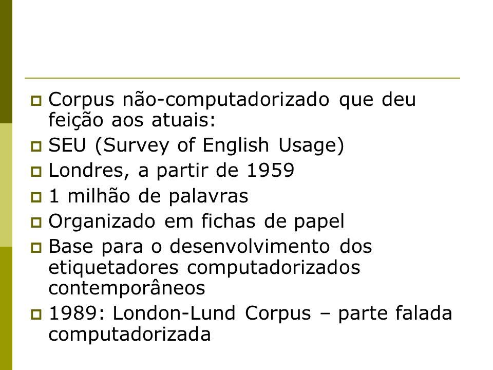 Corpus não-computadorizado que deu feição aos atuais: SEU (Survey of English Usage) Londres, a partir de 1959 1 milhão de palavras Organizado em ficha