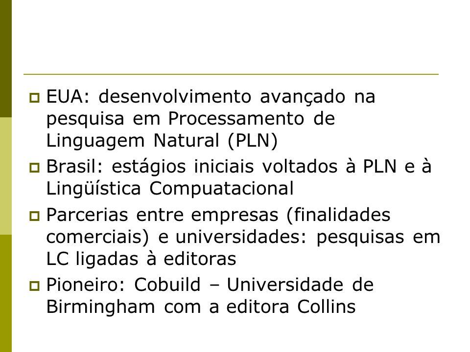 EUA: desenvolvimento avançado na pesquisa em Processamento de Linguagem Natural (PLN) Brasil: estágios iniciais voltados à PLN e à Lingüística Compuat