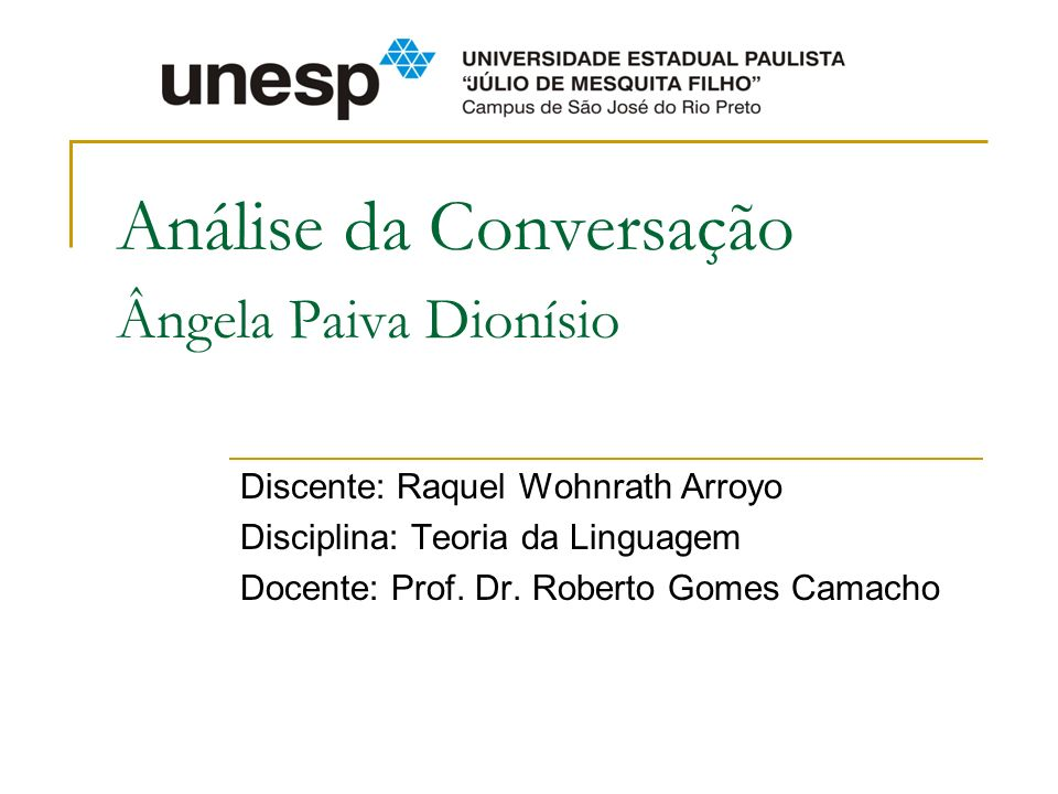 Análise da Conversação Ângela Paiva Dionísio Discente: Raquel Wohnrath Arroyo Disciplina: Teoria da Linguagem Docente: Prof. Dr. Roberto Gomes Camacho
