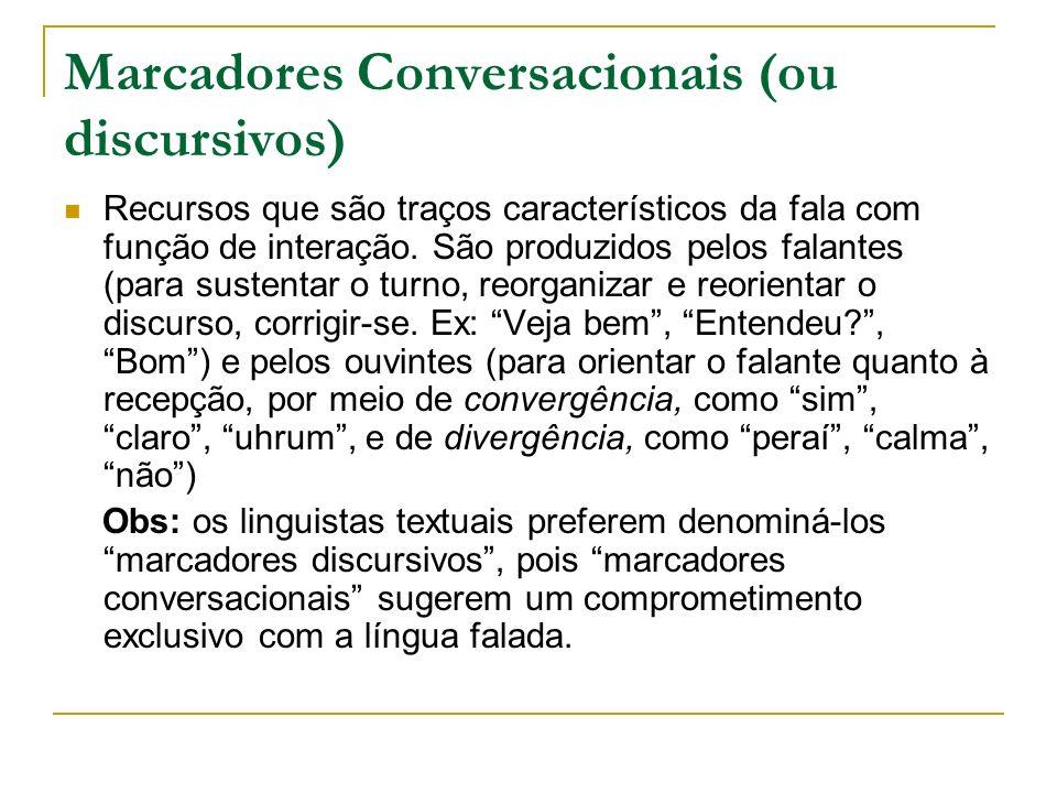 Marcadores Conversacionais (ou discursivos) Recursos que são traços característicos da fala com função de interação. São produzidos pelos falantes (pa