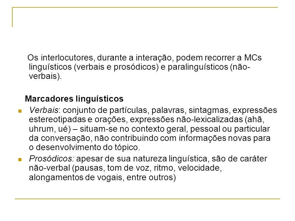 Os interlocutores, durante a interação, podem recorrer a MCs linguísticos (verbais e prosódicos) e paralinguísticos (não- verbais). Marcadores linguís