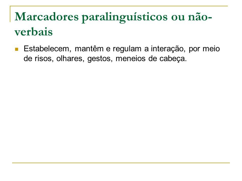 Marcadores paralinguísticos ou não- verbais Estabelecem, mantêm e regulam a interação, por meio de risos, olhares, gestos, meneios de cabeça.
