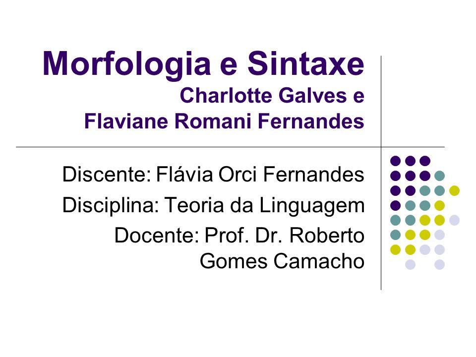 Morfologia e Sintaxe Charlotte Galves e Flaviane Romani Fernandes Discente: Flávia Orci Fernandes Disciplina: Teoria da Linguagem Docente: Prof.