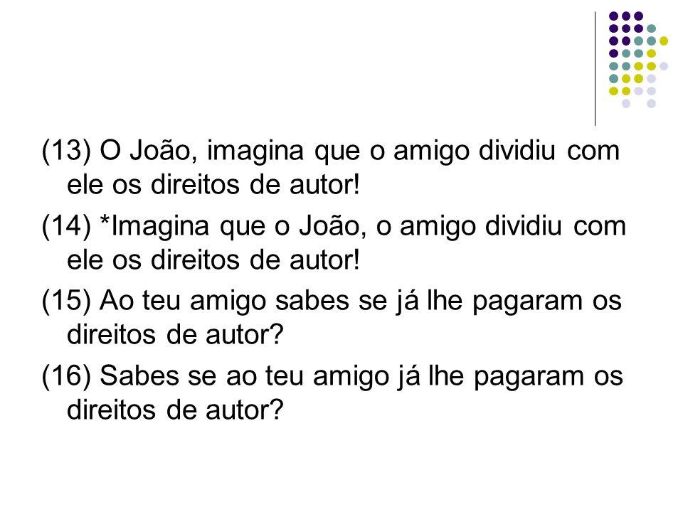 (13) O João, imagina que o amigo dividiu com ele os direitos de autor.