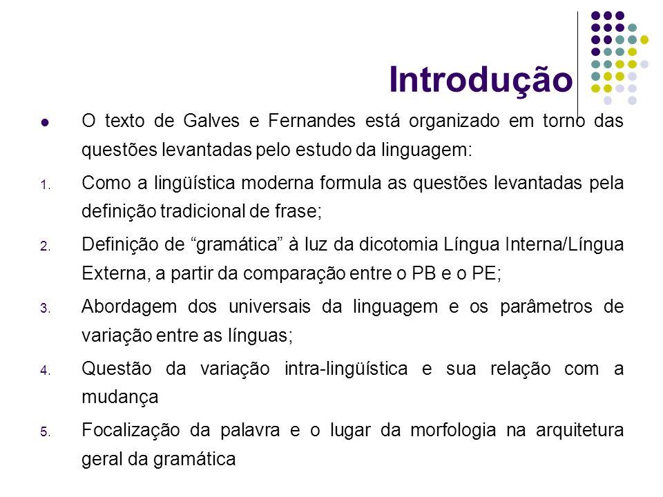 Introdução O texto de Galves e Fernandes está organizado em torno das questões levantadas pelo estudo da linguagem: 1.